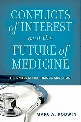 Conflicts Of Interest And The Future Of Medicinethe United States, France, And Japan  by  Marc A. Rodwin