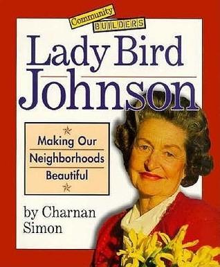 Lady Bird Johnson: Making Our Neighborhoods Beautiful Charnan Simon
