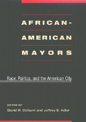 African-American Mayors: Race, Politics, and the American City  by  David R. Colburn
