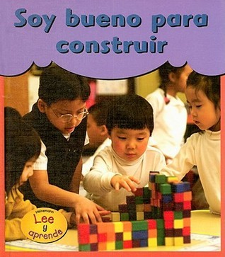 Soy Bueno Para Construir = Im Good at Building  by  Eileen M. Day