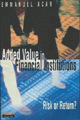 Added Value In Financial Institutions: Risk Or Return? Emmanuel Acar