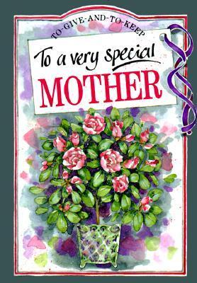 To A Very Special Mother (To Give And To Keep)  by  Helen Exley