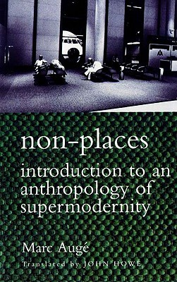 Non-Places: Introduction to an Anthropology of Supermodernity  by  Marc Augé