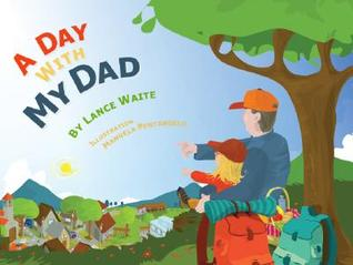 A Day With My Dad  by  Lance Waite