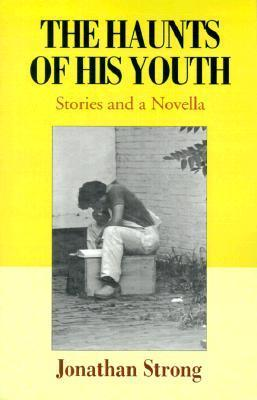 The Haunts of His Youth: Stories and a Novella  by  Jonathan Strong