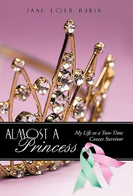 Almost a Princess: My Life as a Two-Time Cancer Survivor  by  Jane Loeb Rubin