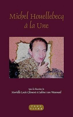Michel Houellebecq à la Une (Faux Titre)  by  Murielle Lucie Clément
