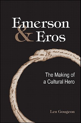 Emerson and Eros: The Making of a Cultural Hero  by  Len Gougeon