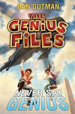 Never Say Genius (The Genius Files #2) Dan Gutman