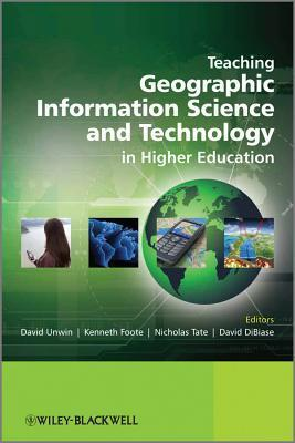 Teaching Geographic Information Science and Technology in Higher Education  by  David Unwin