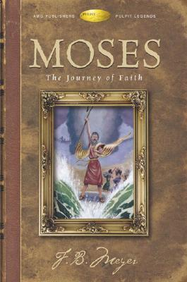 Moses: The Journey Of Faith F.B. Meyer