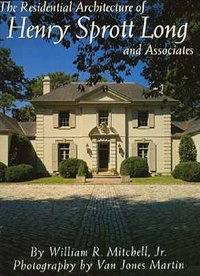 The Residential Architecture of Henry Sprott Long and Associates  by  William R. Mitchell