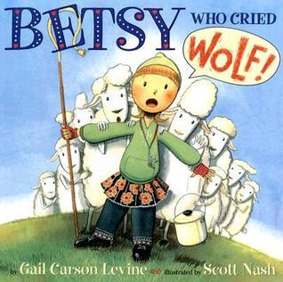 Betsy Who Cried Wolf Gail Carson Levine
