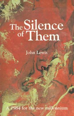 The Silence of Them: A 1984 for the New Millenium John E. Lewis