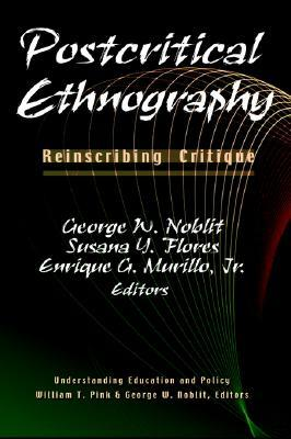 Postcritical Ethnography: Reinscribing Critique  by  George W. Noblit