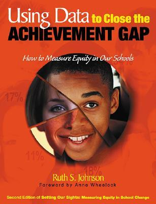 Using Data to Close the Achievement Gap: How to Measure Equity in Our Schools  by  Ruth S. Johnson