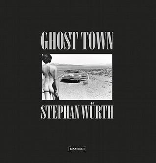 Stephan Wurth: Ghost Town Stephan Wurth