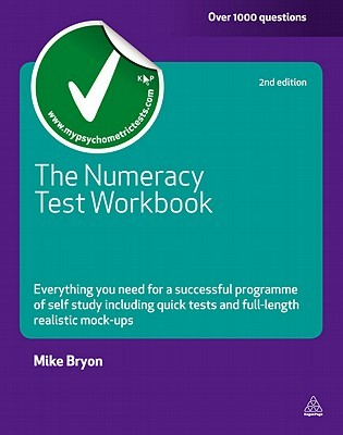 The Numeracy Test Workbook: Everything You Need for a Successful Programme of Self Study Including Quick Tests and Full-Length Realistic Mock-Ups Mike Bryon