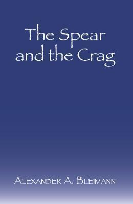 The Spear and the Crag Alexander A. Bleimann