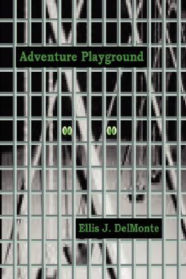 Adventure Playground  by  Ellis, J. DelMonte