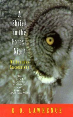 A Shriek In The Forest Night: Wilderness Encounters  by  R.D. Lawrence