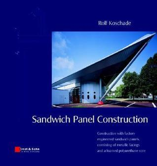 Sandwich Panel Construction: Construction With Factory Engineered Sandwich Panels, Consisting Of Metallic Facings And A Foamed Polyurethane Core Rolf Koschade