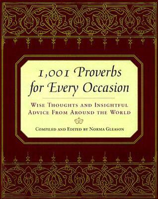 1,001 Proverbs For Every Occasion: Wise Thoughts and Insightful Advice from Around the World Norma Gleason