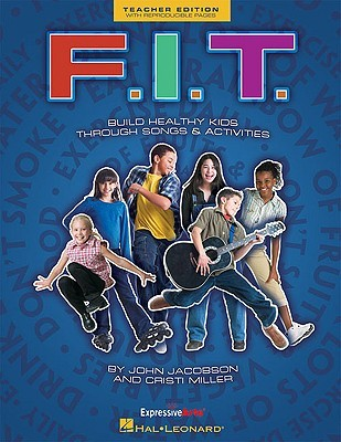 F.I.T.: Build Healthy Kids Through Songs & Activities  by  John Jacobson