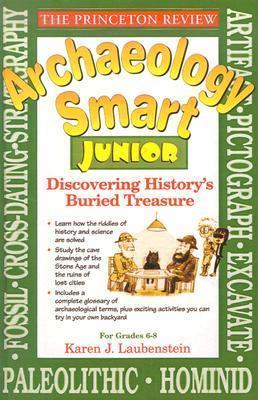 Archaeology Smart Junior: Discovering Historys Buried Treasures (Princeton Review  by  Karen J. Laubenstein