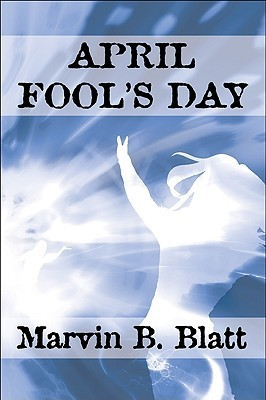 April Fools Day Marvin B. Blatt