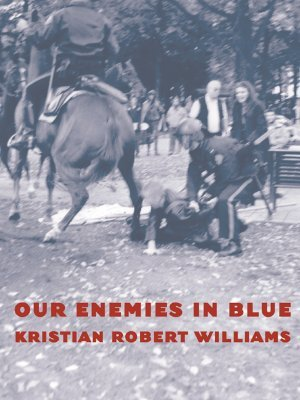 Our Enemies In Blue  by  Kristian Williams