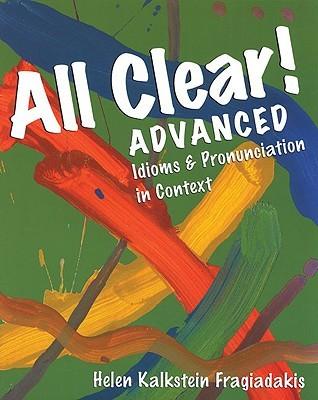 All Clear!  Advanced: Idioms and Pronunciation in Context  by  Helen Kalkstein Fragiadakis