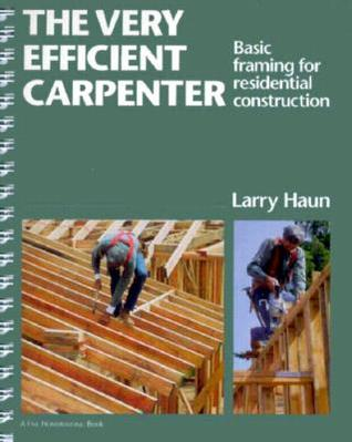The Very Efficient Carpenter: Basic Framing for Residential Construction  by  Larry Haun