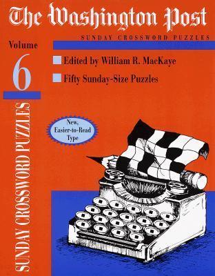 Washington Post Sunday Crossword Puzzles, Volume 6 William R. Mackaye