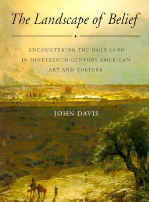 Landscape of Belief: Encountering the Holy Land in Nineteent John Davis