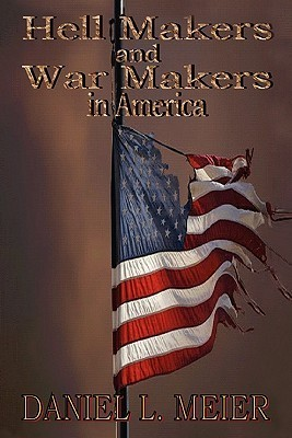 Hell Makers and War Makers in America  by  Daniel L. Meier