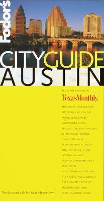 Fodors CITYGUIDE Austin, 1st Edition: The Ultimate Sourcebook for City Dwellers  by  Fodors Travel Publications Inc.