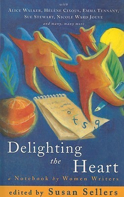 Delighting the Heart: A Notebook of Women Writers  by  Susan Sellers