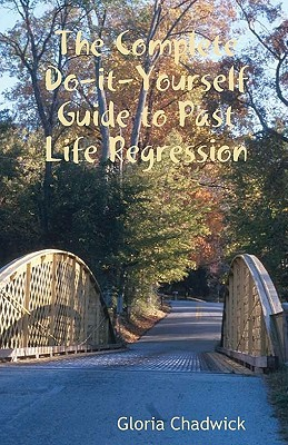 The Complete Do-It-Yourself Guide to Past Life Regression  by  Gloria Chadwick