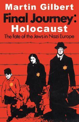 Final Journey: Holocaust:  The Fate Of The Jews In Nazi Europe  by  Martin Gilbert