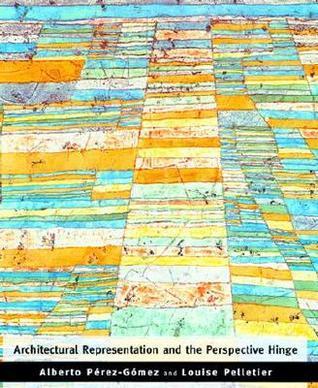 Architectural Representation And The Perspective Hinge  by  Alberto Pérez Gómez