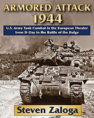 Armored Attack 1944: U.S. Army Tank Combat in the European Theater from D-Day to the Battle of the Bulge  by  Steven J. Zaloga