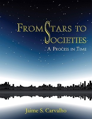 From Stars To Societies: A Process In Time Jaime S. Carvalho