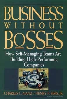 Business Without Bosses: How Self-Managing Teams Are Building High- Performing Companies  by  Charles C. Manz