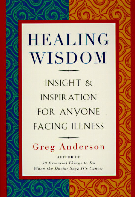 Healing Wisdom: Insight & Inspiration for Anyone Facing Illness Greg Anderson