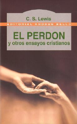El Perdon y Otros Ensayos Cristianos  by  C.S. Lewis