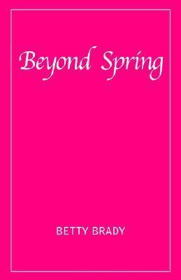 Beyond Spring Betty Brady