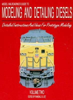 Model Railroadings Guide To Modeling And Detailing Diesels, Vol. 2  by  Randall B. Lee