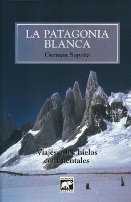 La Patagonia blanca: Viajes a los hielos continentales  by  Germán Sopeña
