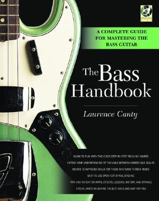 The Bass Handbook: A Complete Guide to Mastering the Bass Guitar  by  Laurence Canty